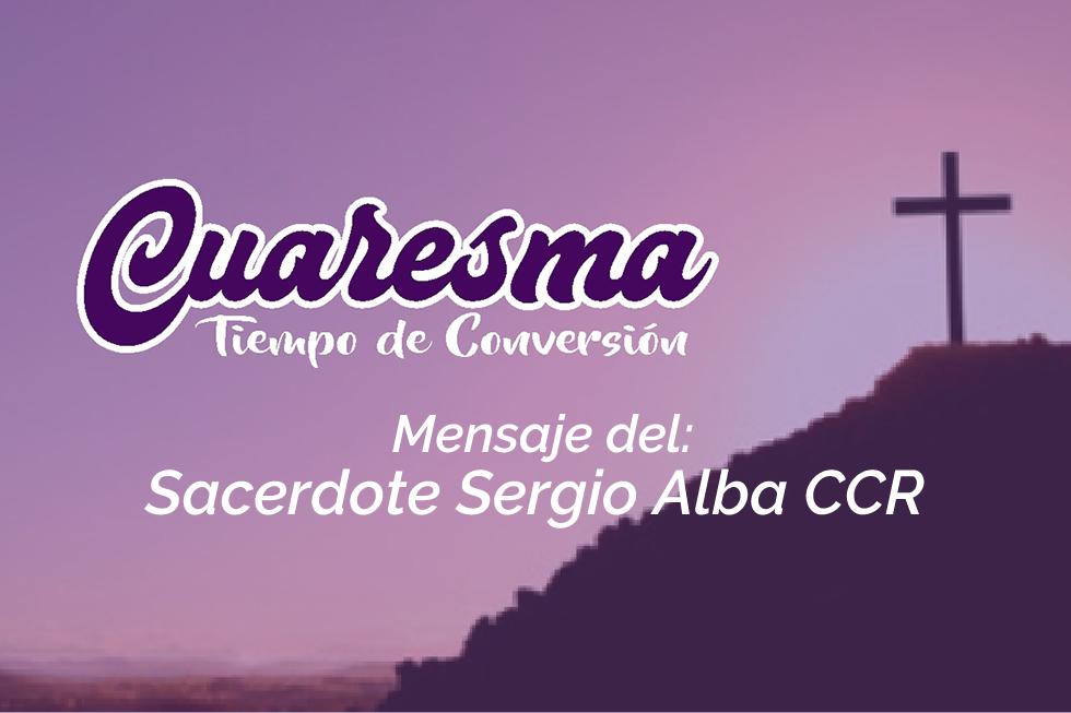 El Sacerdote Sergio Alba CCR nos comparte este mensaje sobre la Cuaresma